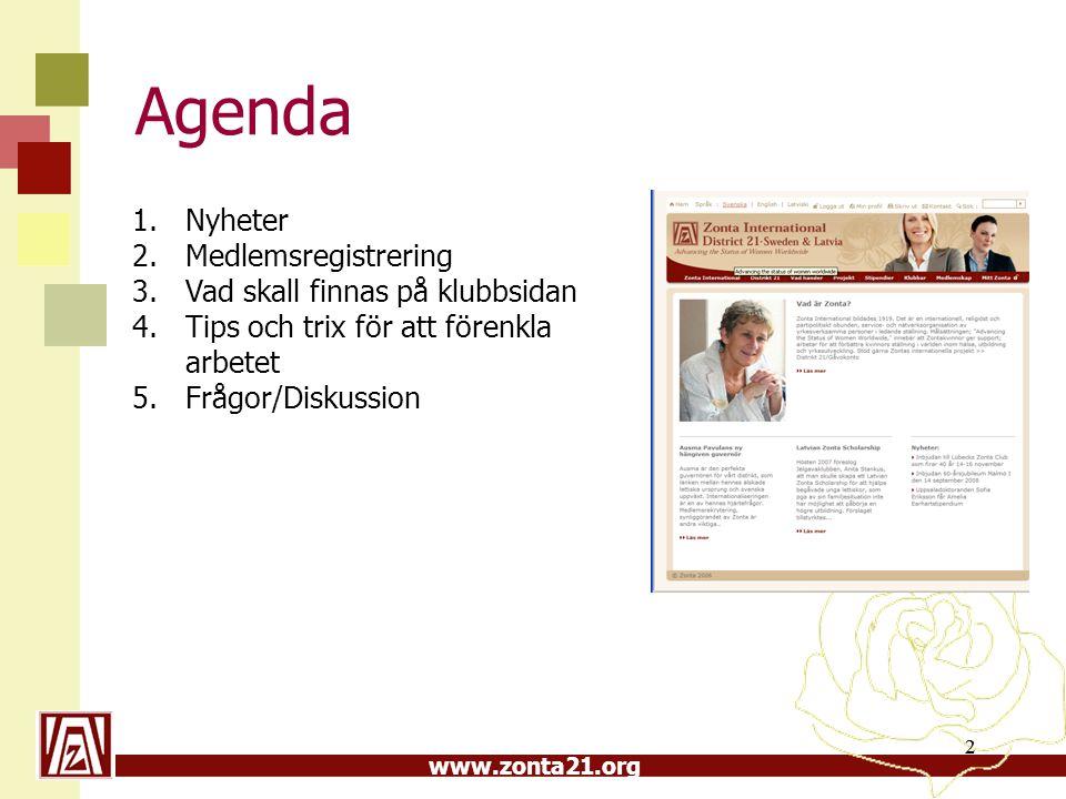 www.zonta21.org 2 Agenda 2 1.Nyheter 2.Medlemsregistrering 3.Vad skall finnas på klubbsidan 4.Tips och trix för att förenkla arbetet 5.Frågor/Diskussion