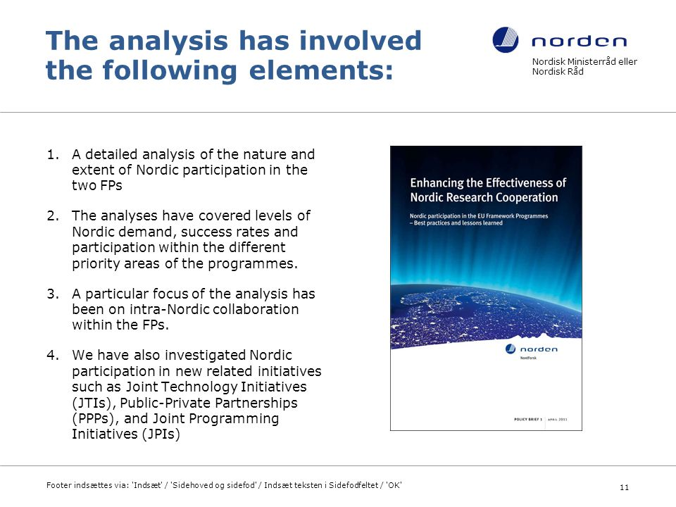 The analysis has involved the following elements: 1.A detailed analysis of the nature and extent of Nordic participation in the two FPs 2.The analyses have covered levels of Nordic demand, success rates and participation within the different priority areas of the programmes.