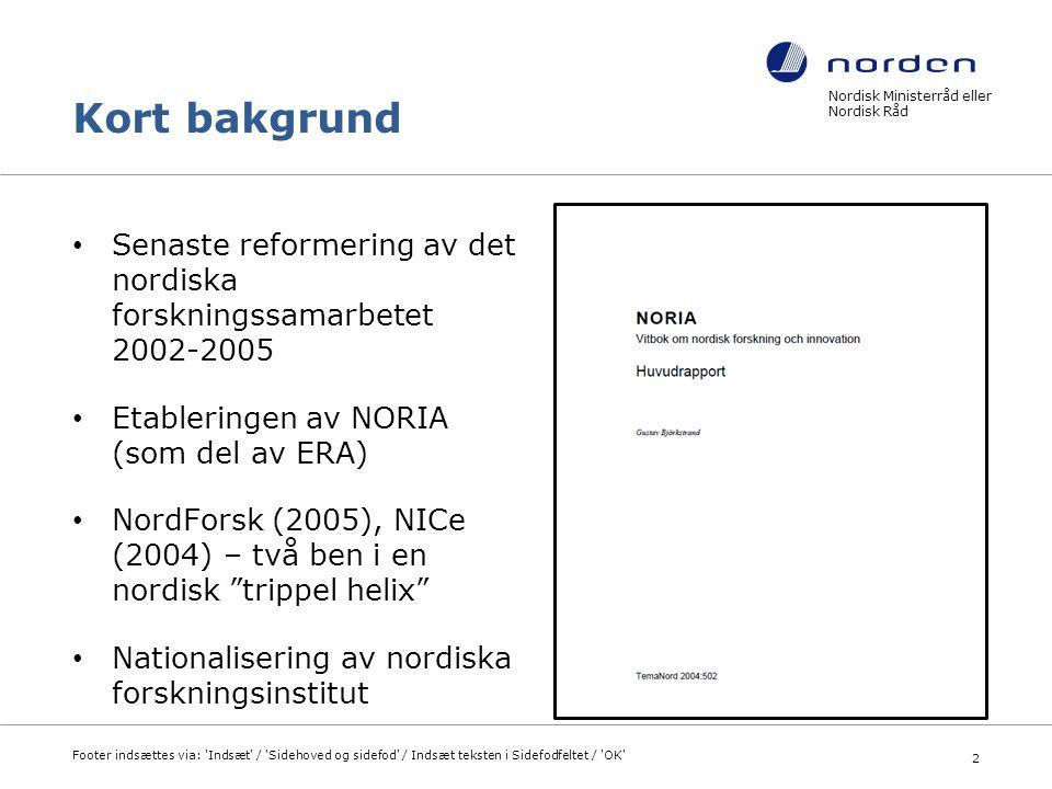 Kort bakgrund Senaste reformering av det nordiska forskningssamarbetet 2002-2005 Etableringen av NORIA (som del av ERA) NordForsk (2005), NICe (2004)
