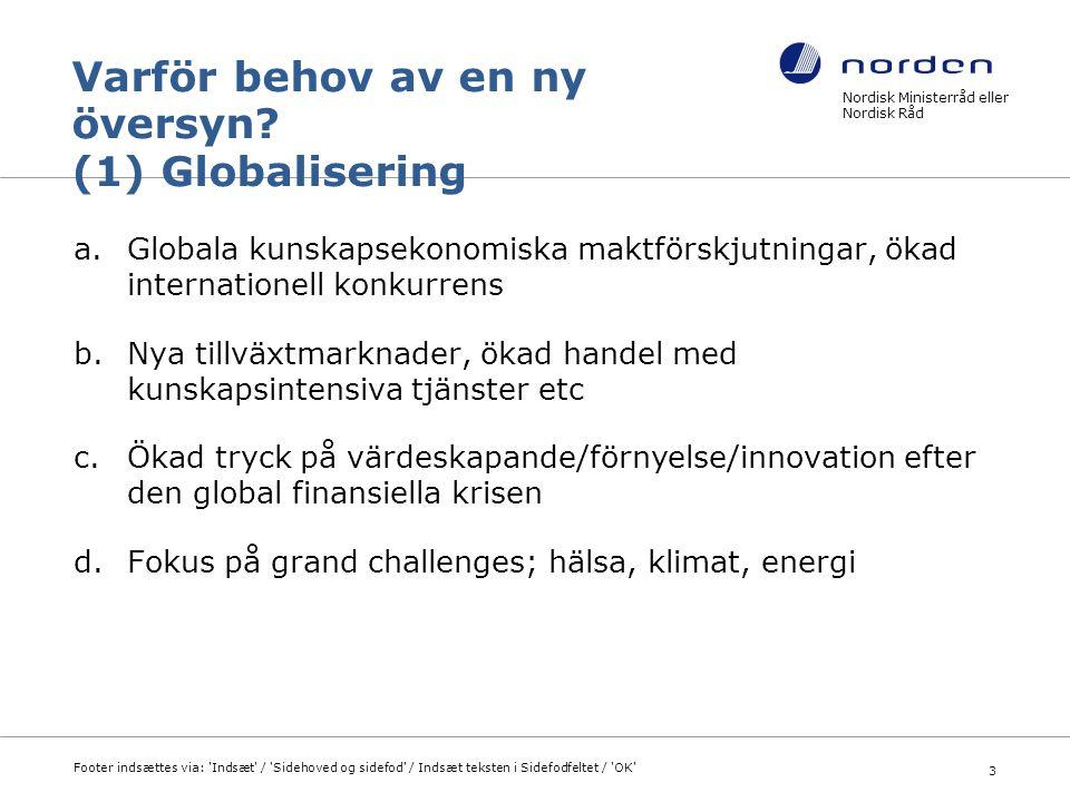 Nordisk Ministerråd eller Nordisk Råd Footer indsættes via: Indsæt / Sidehoved og sidefod / Indsæt teksten i Sidefodfeltet / OK 14