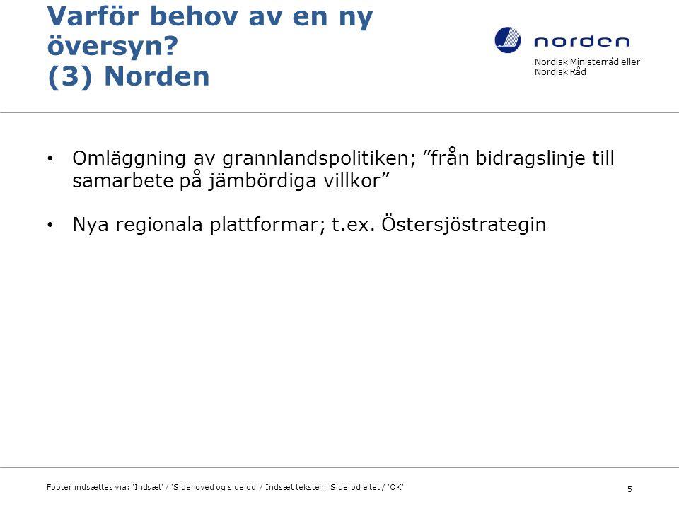 Nordisk Ministerråd eller Nordisk Råd Footer indsættes via: Indsæt / Sidehoved og sidefod / Indsæt teksten i Sidefodfeltet / OK 16