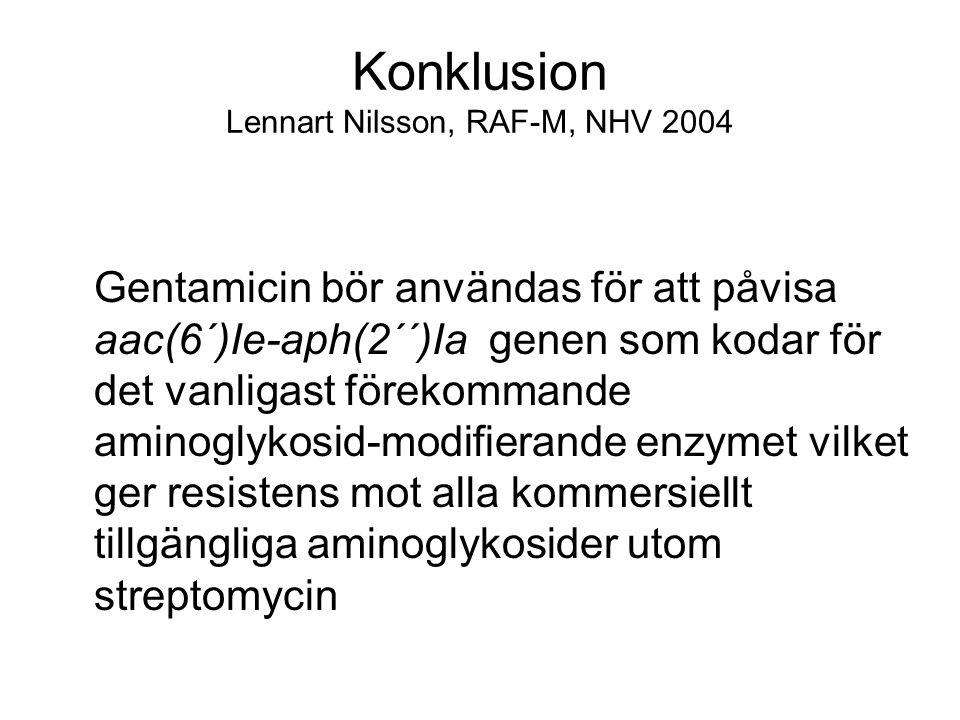 Konklusion Lennart Nilsson, RAF-M, NHV 2004 Gentamicin bör användas för att påvisa aac(6´)Ie-aph(2´´)Ia genen som kodar för det vanligast förekommande aminoglykosid-modifierande enzymet vilket ger resistens mot alla kommersiellt tillgängliga aminoglykosider utom streptomycin