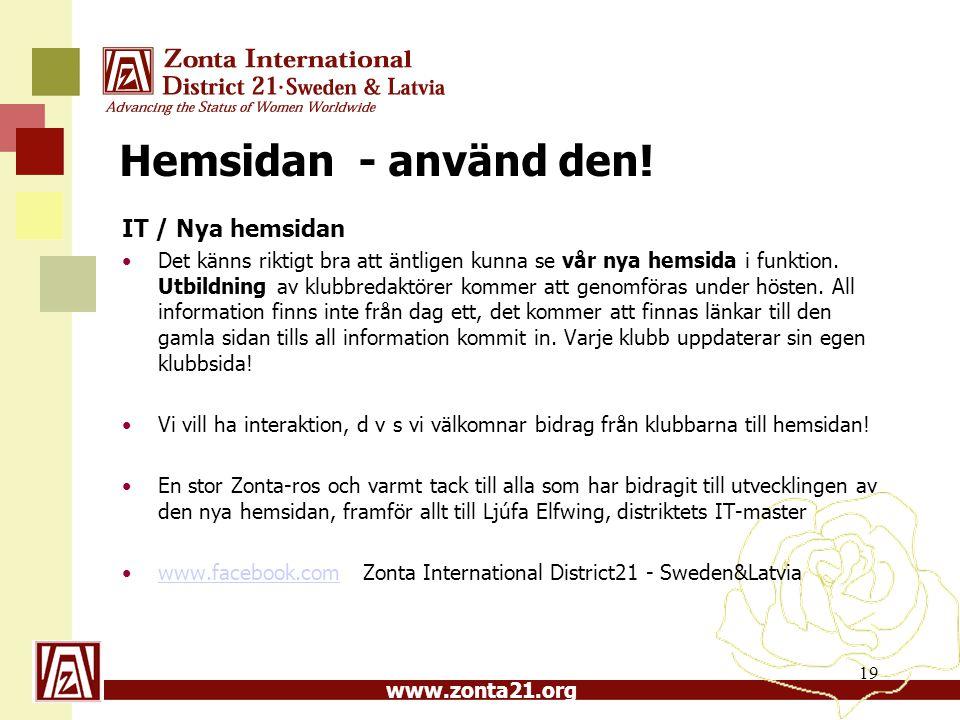 www.zonta21.org Hemsidan - använd den! IT / Nya hemsidan Det känns riktigt bra att äntligen kunna se vår nya hemsida i funktion. Utbildning av klubbre