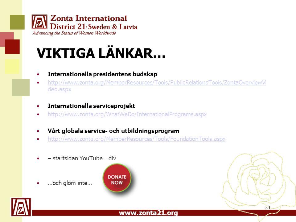 www.zonta21.org VIKTIGA LÄNKAR… Internationella presidentens budskap http://www.zonta.org/MemberResources/Tools/PublicRelationsTools/ZontaOverviewVi d