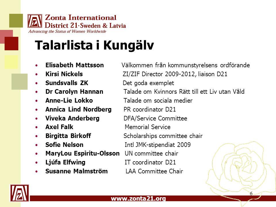 www.zonta21.org Talarlista i Kungälv Elisabeth Mattsson Välkommen från kommunstyrelsens ordförande Kirsi Nickels ZI/ZIF Director 2009-2012, liaison D2