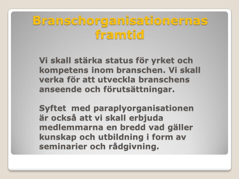 Branschorganisationernas framtid Vi skall stärka status för yrket och kompetens inom branschen.