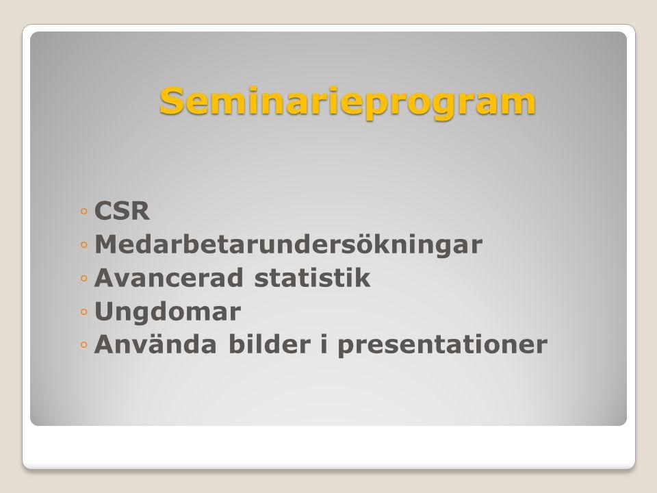 Seminarieprogram ◦CSR ◦Medarbetarundersökningar ◦Avancerad statistik ◦Ungdomar ◦Använda bilder i presentationer