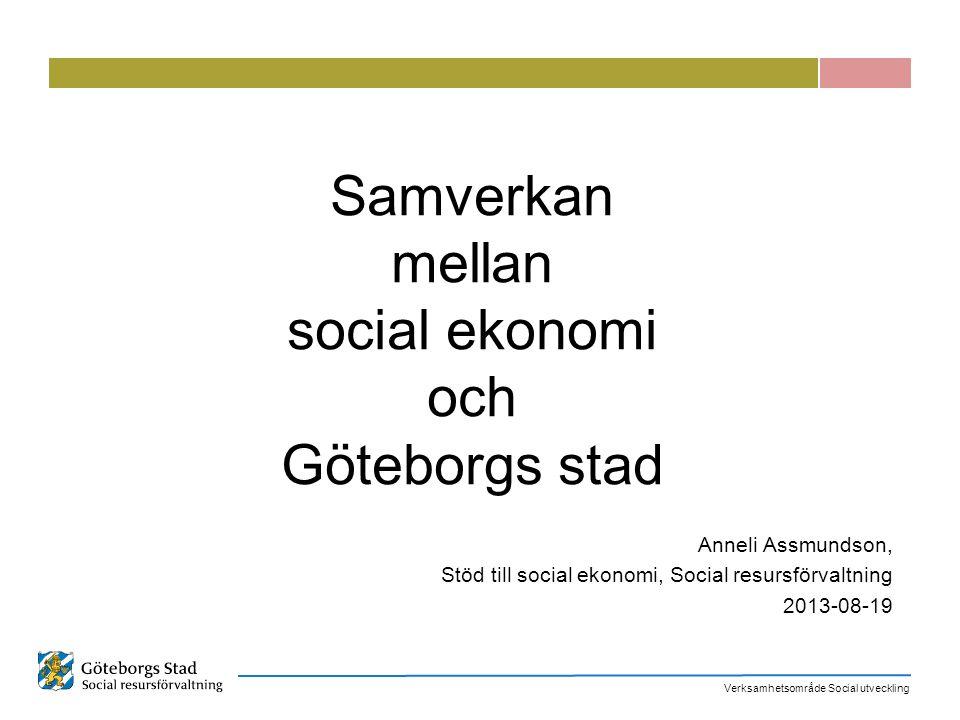Verksamhetsområde Social utveckling Samverkan mellan social ekonomi och Göteborgs stad Anneli Assmundson, Stöd till social ekonomi, Social resursförva