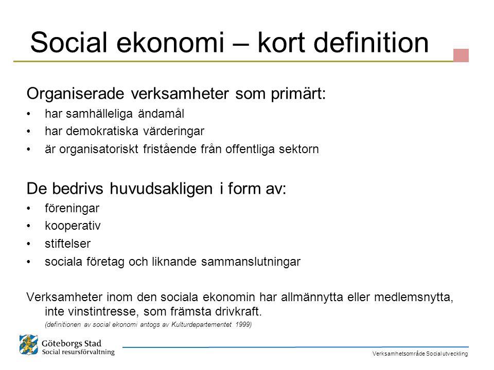 Verksamhetsområde Social utveckling Social ekonomi – kort definition Organiserade verksamheter som primärt: har samhälleliga ändamål har demokratiska