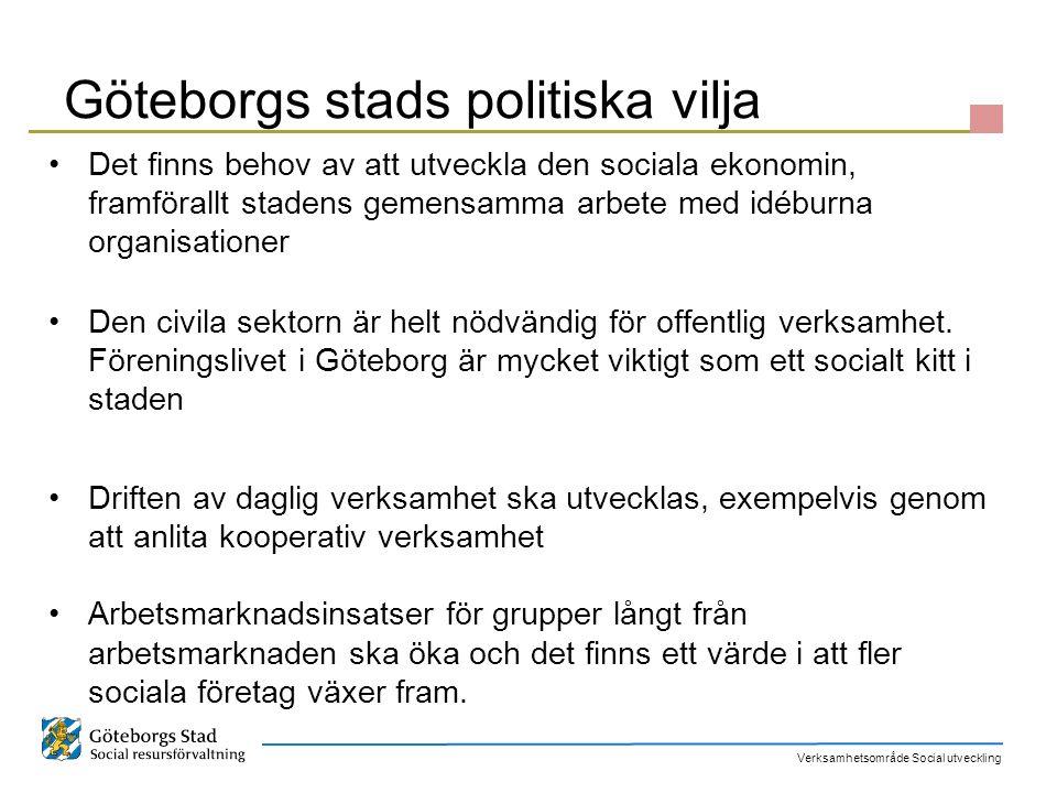Verksamhetsområde Social utveckling Göteborgs stads politiska vilja Det finns behov av att utveckla den sociala ekonomin, framförallt stadens gemensam