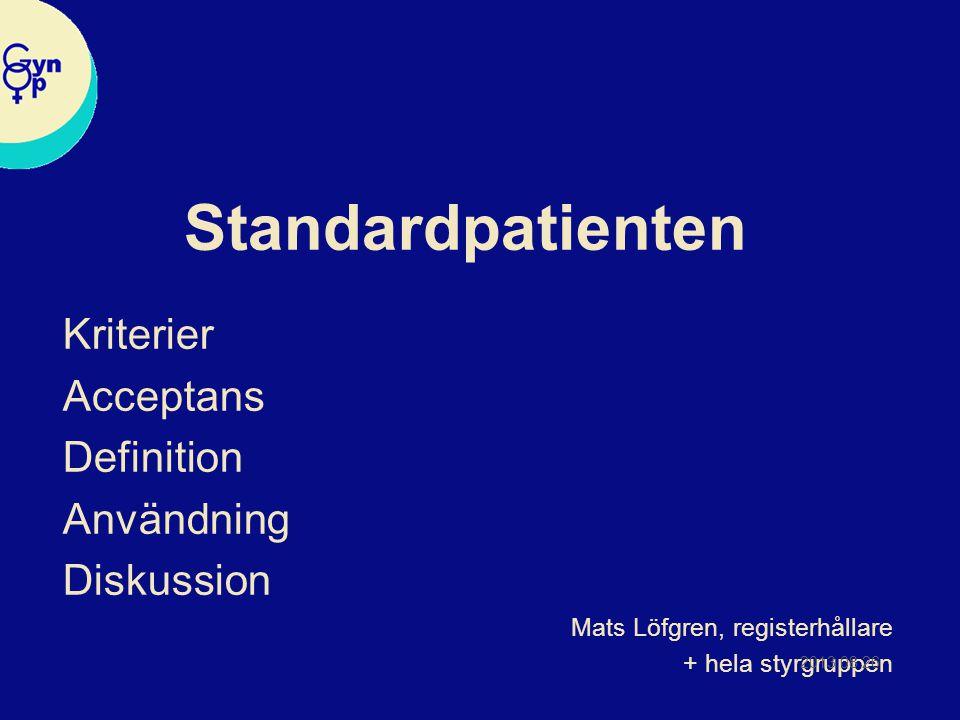 Kriterier  Sverige har homogen demografisk befolkning  Gynekologins Robsonklassificering Patienter som INTE skall vidareremitteras från någon opererande enhet pga medicinsk indikation Tillräckligt vanlig för att uppnå analysbara grupper Eliminera casemix Bas i återrapporterna