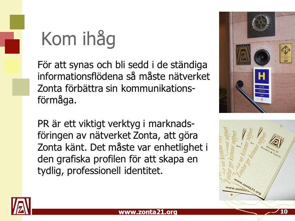 www.zonta21.org Kom ihåg För att synas och bli sedd i de ständiga informationsflödena så måste nätverket Zonta förbättra sin kommunikations- förmåga.