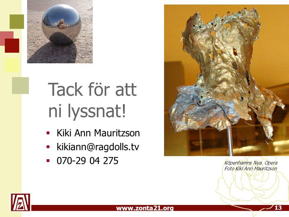 www.zonta21.org  Kiki Ann Mauritzson  kikiann@ragdolls.tv  070-29 04 275 13 Tack för att ni lyssnat.