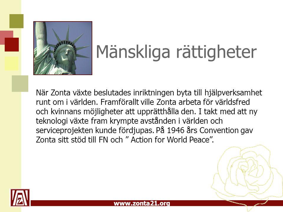 www.zonta21.org Mänskliga rättigheter När Zonta växte beslutades inriktningen byta till hjälpverksamhet runt om i världen. Framförallt ville Zonta arb