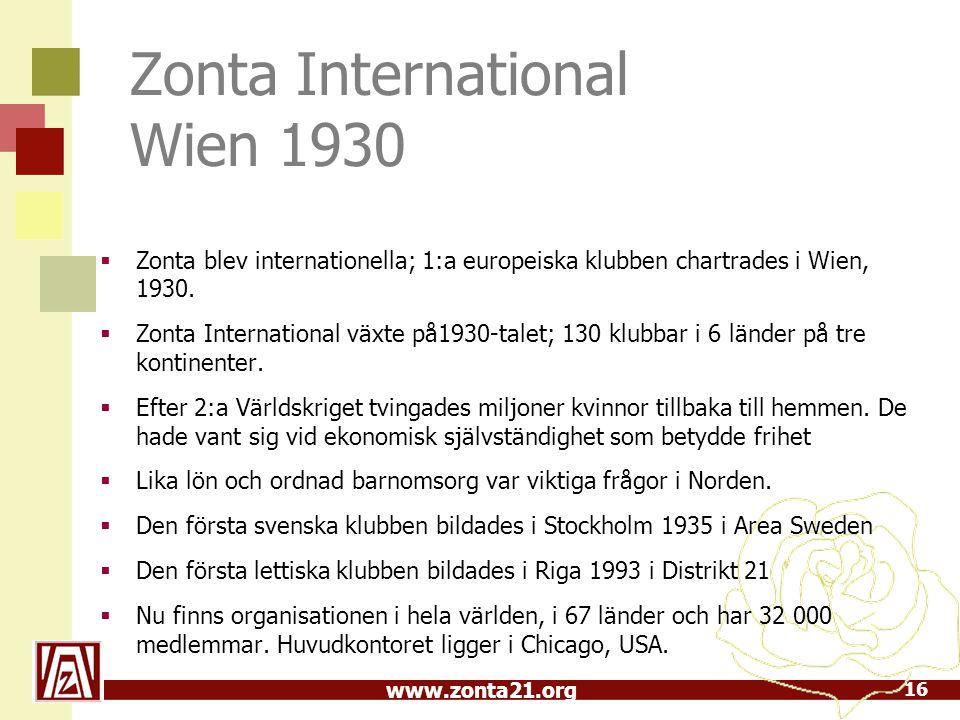 Zonta International Wien 1930  Zonta blev internationella; 1:a europeiska klubben chartrades i Wien, 1930.  Zonta International växte på1930-talet;