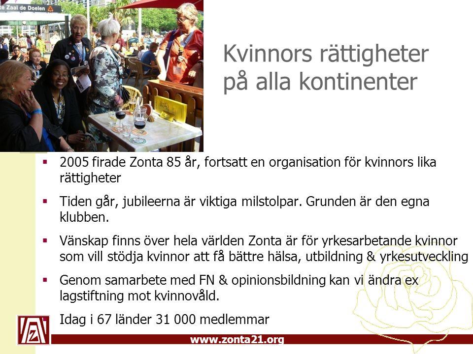 www.zonta21.org Kvinnors rättigheter på alla kontinenter  2005 firade Zonta 85 år, fortsatt en organisation för kvinnors lika rättigheter  Tiden går