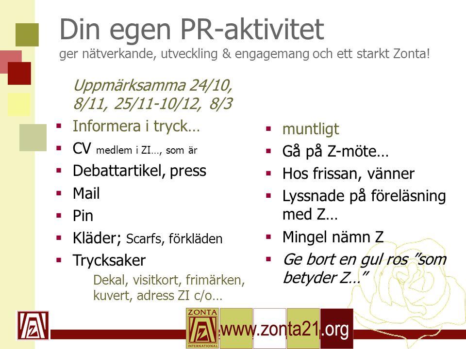 www.zonta21.org Din egen PR-aktivitet ger nätverkande, utveckling & engagemang och ett starkt Zonta! Uppmärksamma 24/10, 8/11, 25/11-10/12, 8/3  Info