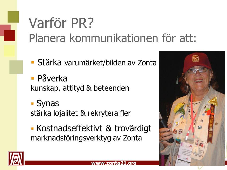 www.zonta21.org Varför PR? Planera kommunikationen för att:  Stärka varumärket/bilden av Zonta  Påverka kunskap, attityd & beteenden  Synas stärka