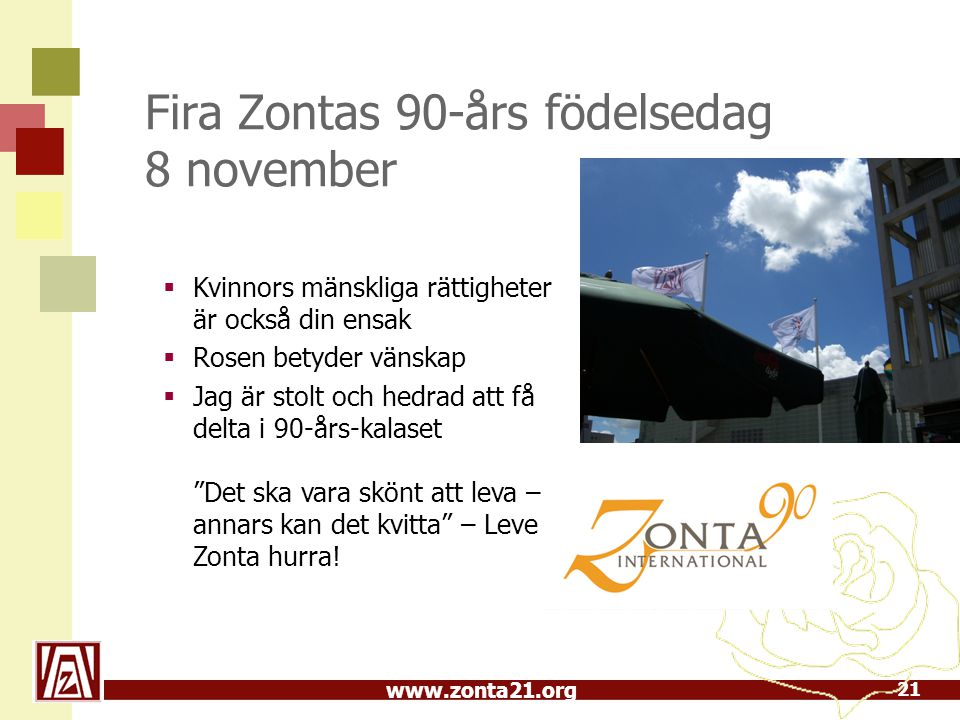 www.zonta21.org Fira Zontas 90-års födelsedag 8 november  Kvinnors mänskliga rättigheter är också din ensak  Rosen betyder vänskap  Jag är stolt oc