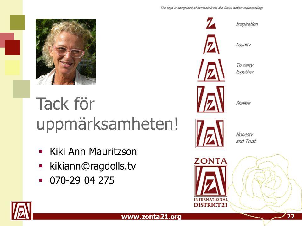 www.zonta21.org  Kiki Ann Mauritzson  kikiann@ragdolls.tv  070-29 04 275 22 Tack för uppmärksamheten!