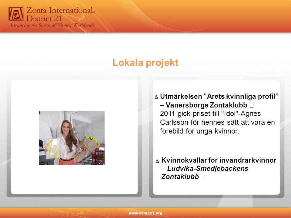 Kvinnokvällar för invandrarkvinnor – Ludvika-Smedjebackens Zontaklubb Utmärkelsen Årets kvinnliga profil – Vänersborgs Zontaklubb 2011 gick priset till Idol -Agnes Carlsson för hennes sätt att vara en förebild för unga kvinnor.