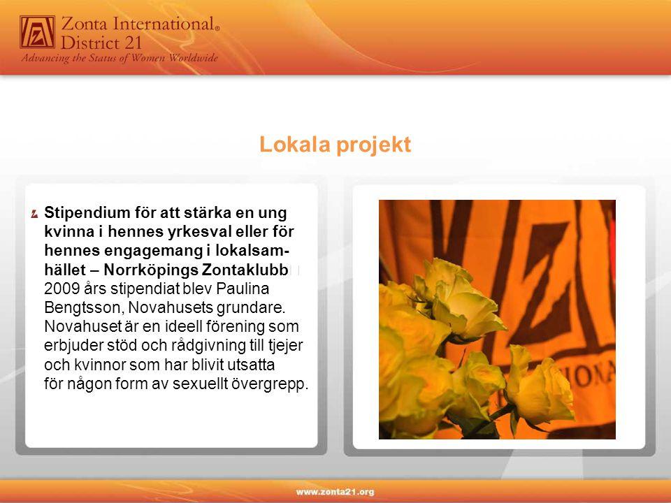 Lokala projekt Stipendium för att stärka en ung kvinna i hennes yrkesval eller för hennes engagemang i lokalsam- hället – Norrköpings Zontaklubb 2009 års stipendiat blev Paulina Bengtsson, Novahusets grundare.