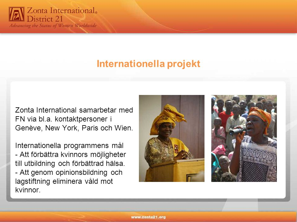 Zonta International samarbetar med FN via bl.a. kontaktpersoner i Genève, New York, Paris och Wien. Internationella programmens mål - Att förbättra kv