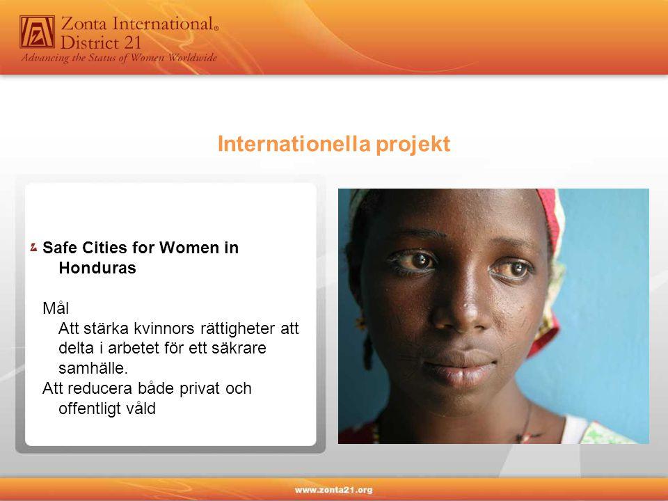 Internationella projekt Safe Cities for Women in Honduras Mål Att stärka kvinnors rättigheter att delta i arbetet för ett säkrare samhälle.