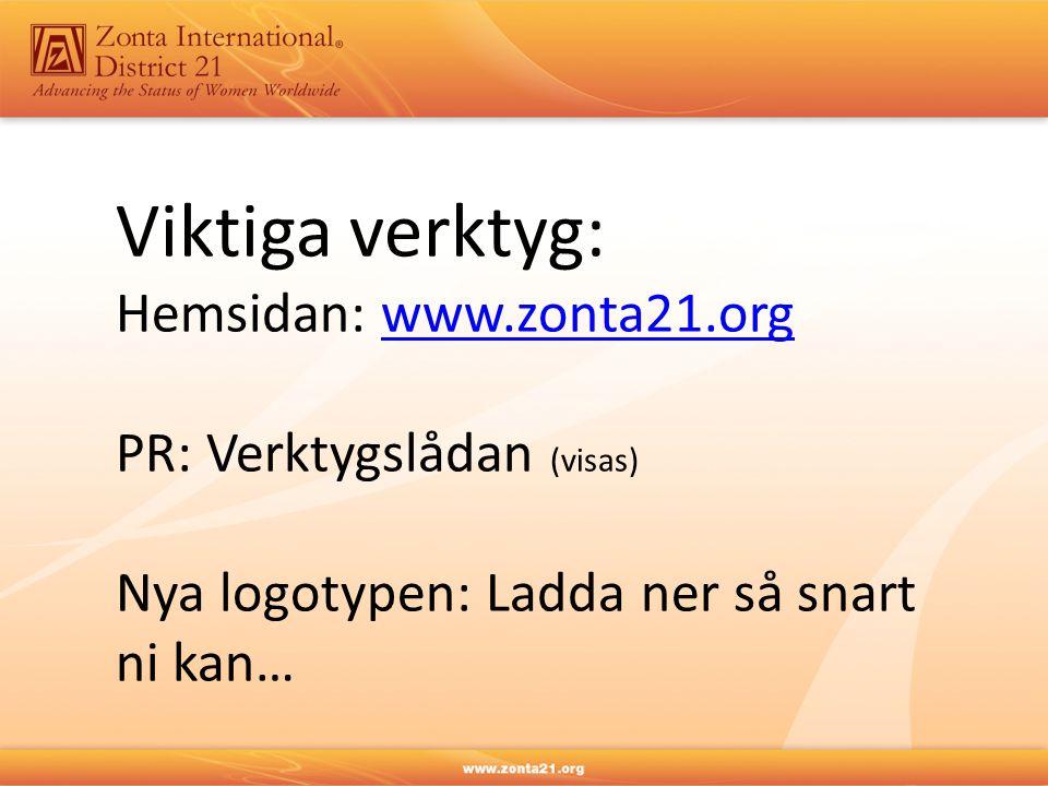 Viktiga verktyg: Hemsidan: www.zonta21.orgwww.zonta21.org PR: Verktygslådan (visas) Nya logotypen: Ladda ner så snart ni kan…