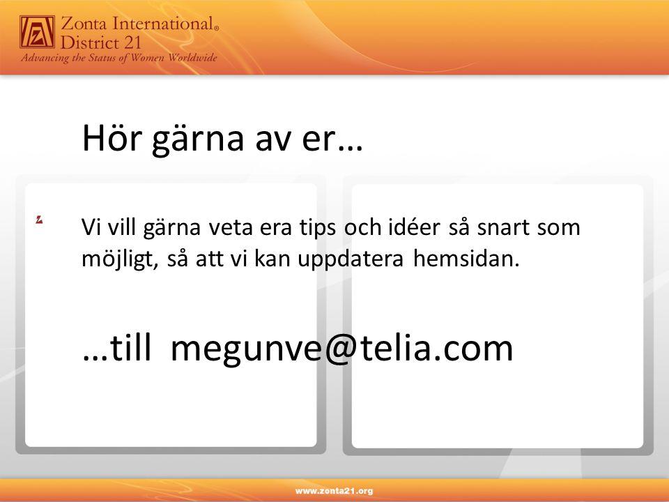 Hör gärna av er… Vi vill gärna veta era tips och idéer så snart som möjligt, så att vi kan uppdatera hemsidan. …till megunve@telia.com