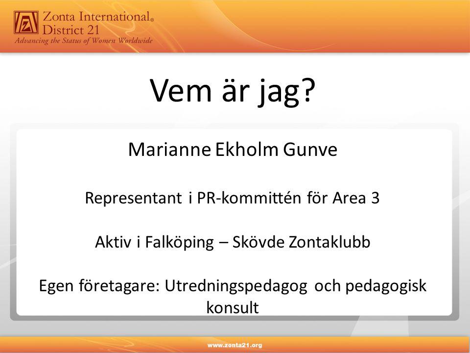 Vem är jag? Marianne Ekholm Gunve Representant i PR-kommittén för Area 3 Aktiv i Falköping – Skövde Zontaklubb Egen företagare: Utredningspedagog och
