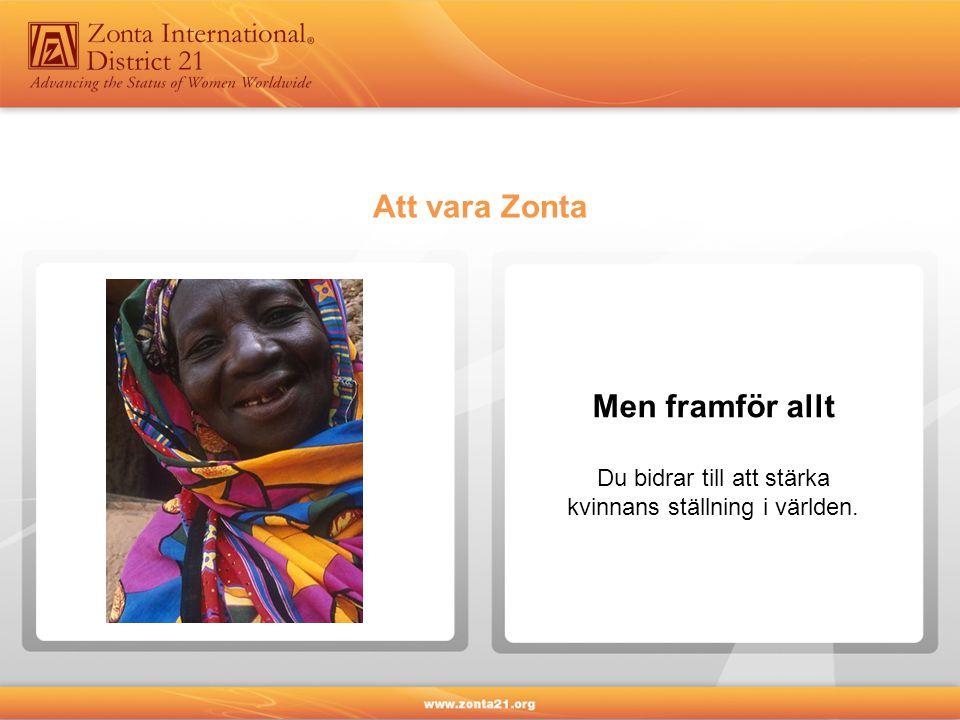 Att vara Zonta Men framför allt Du bidrar till att stärka kvinnans ställning i världen.