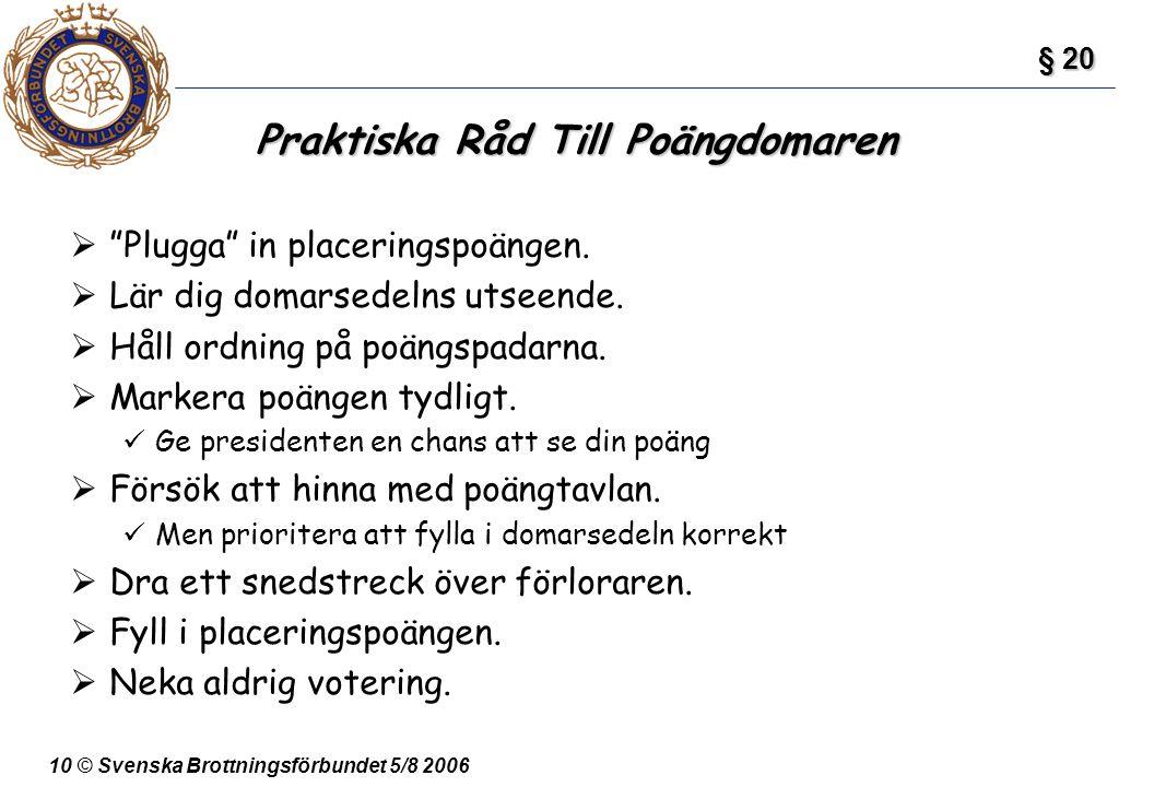 """10 © Svenska Brottningsförbundet 5/8 2006 Praktiska Råd Till Poängdomaren  """"Plugga"""" in placeringspoängen.  Lär dig domarsedelns utseende.  Håll ord"""