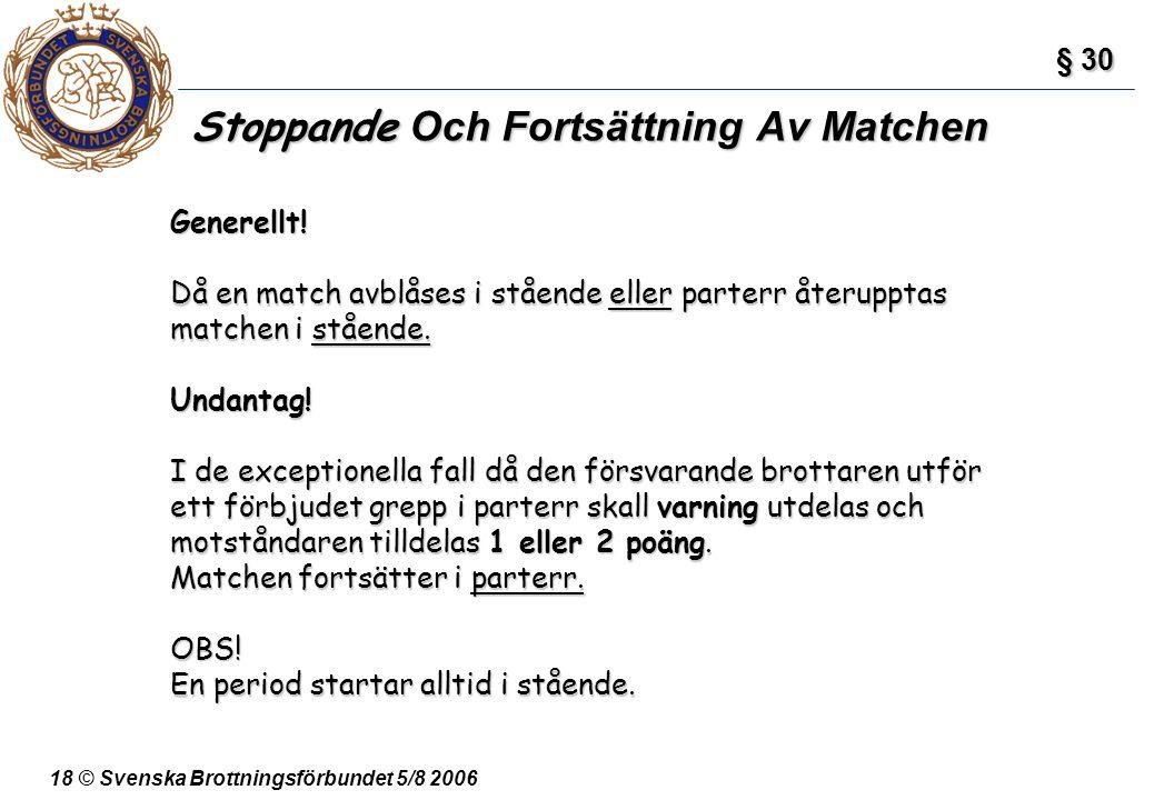 18 © Svenska Brottningsförbundet 5/8 2006 Stoppande Och Fortsättning Av Matchen § 30 § 30 Generellt! Då en match avblåses i stående eller parterr åter