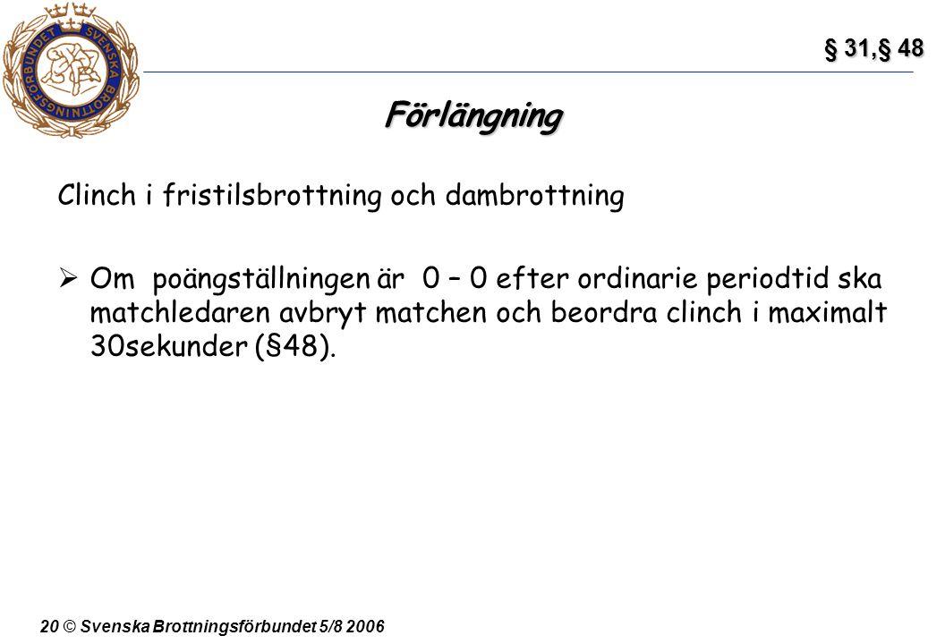 20 © Svenska Brottningsförbundet 5/8 2006 Förlängning Clinch i fristilsbrottning och dambrottning  Om poängställningen är 0 – 0 efter ordinarie perio