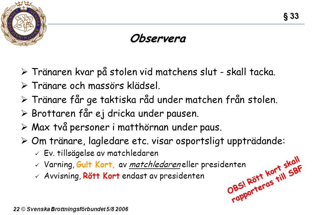 22 © Svenska Brottningsförbundet 5/8 2006 Observera  Tränaren kvar på stolen vid matchens slut - skall tacka.  Tränare och massörs klädsel.  Tränar