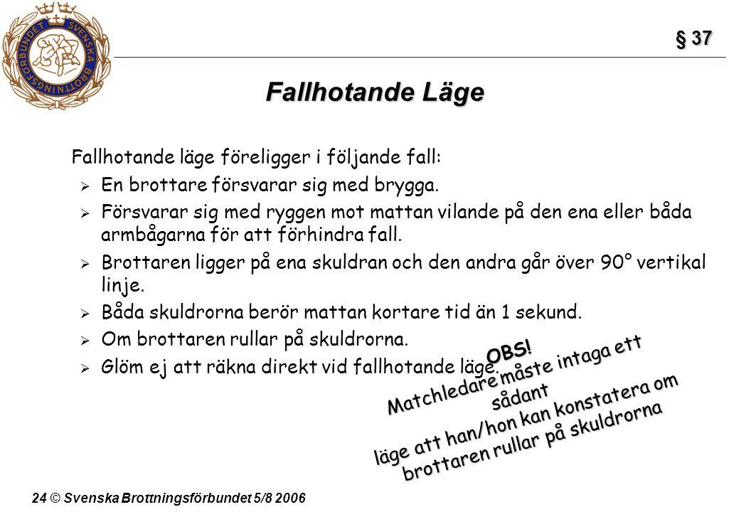 24 © Svenska Brottningsförbundet 5/8 2006 Fallhotande Läge Fallhotande läge föreligger i följande fall:  En brottare försvarar sig med brygga.  Förs