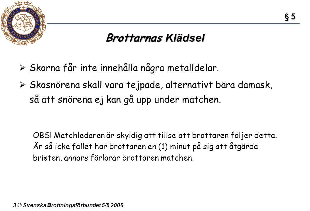3 © Svenska Brottningsförbundet 5/8 2006 Brottarnas Klädsel  Skorna får inte innehålla några metalldelar.  Skosnörena skall vara tejpade, alternativ