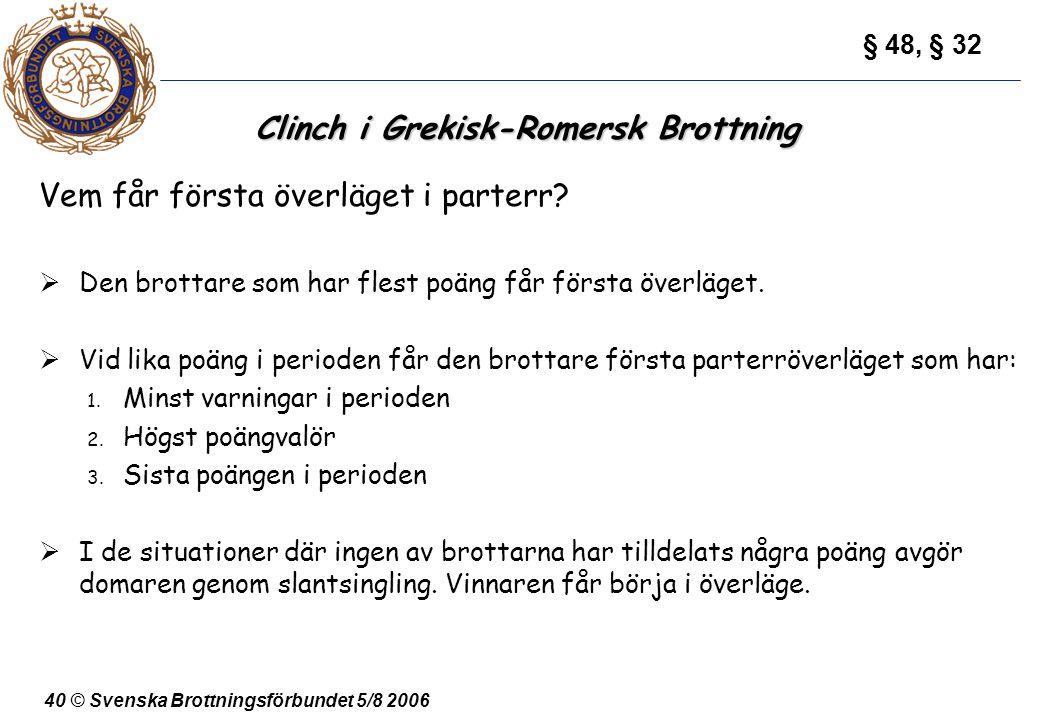 40 © Svenska Brottningsförbundet 5/8 2006 Clinch i Grekisk-Romersk Brottning Vem får första överläget i parterr?  Den brottare som har flest poäng få