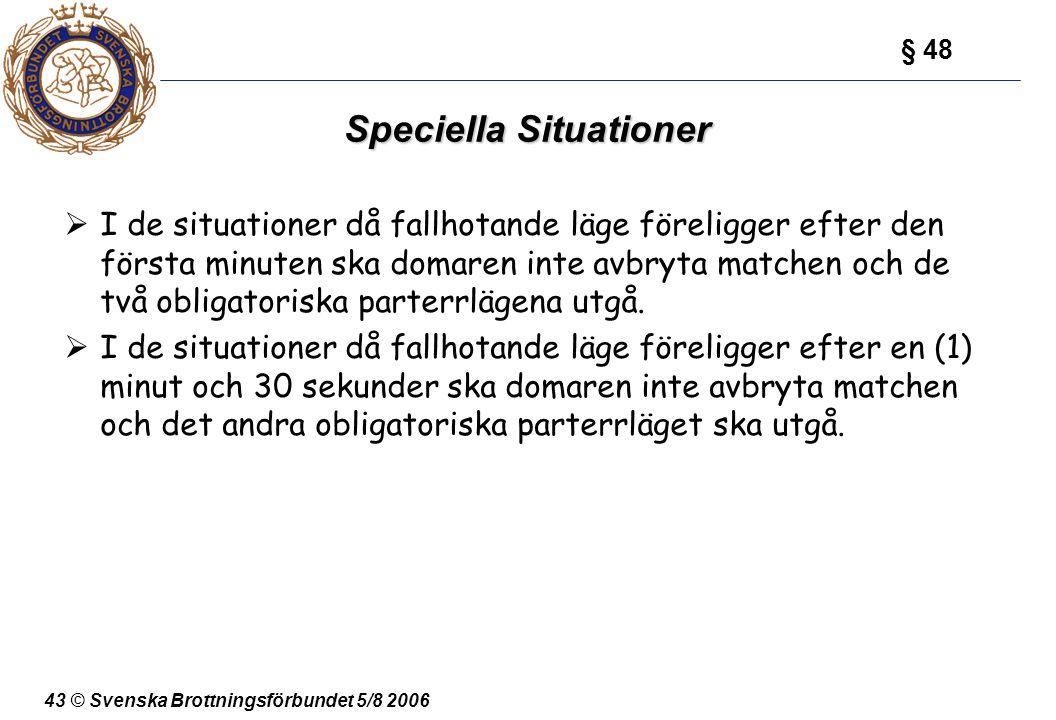 43 © Svenska Brottningsförbundet 5/8 2006 Speciella Situationer  I de situationer då fallhotande läge föreligger efter den första minuten ska domaren