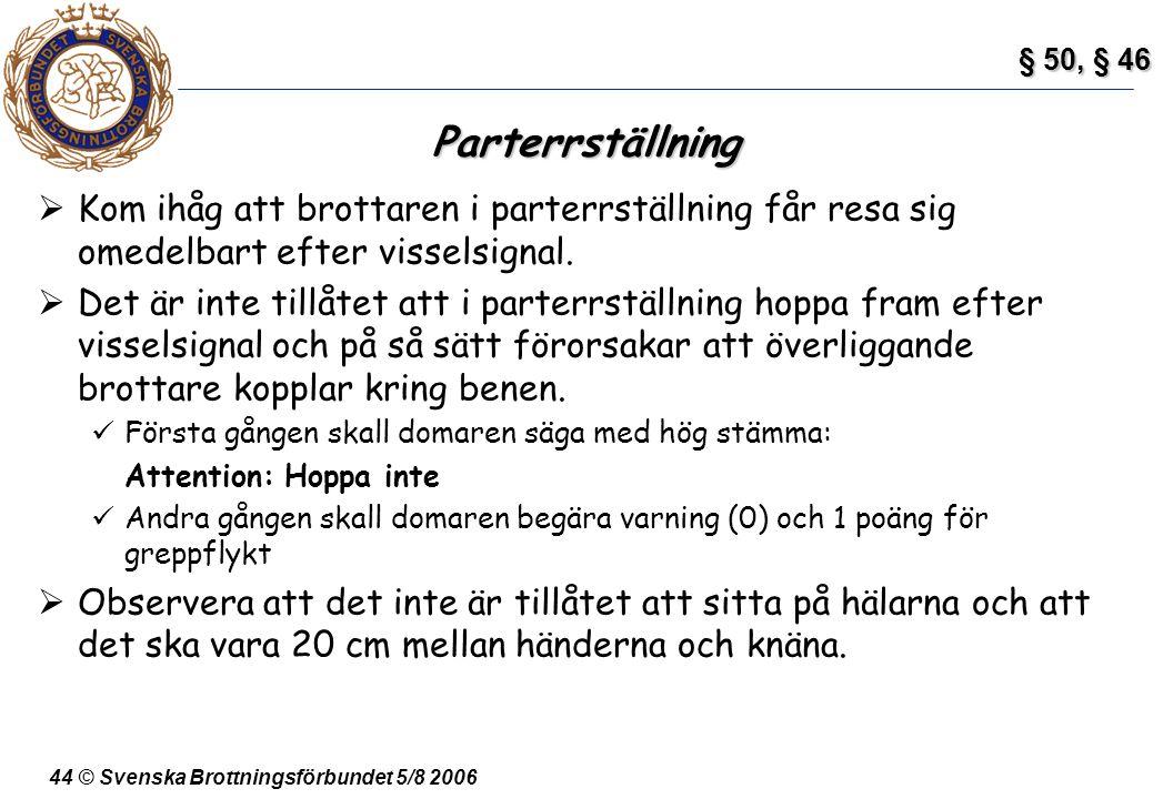44 © Svenska Brottningsförbundet 5/8 2006 Parterrställning  Kom ihåg att brottaren i parterrställning får resa sig omedelbart efter visselsignal.  D