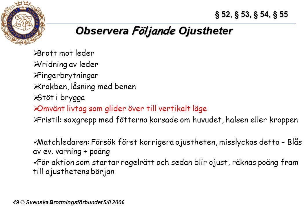 49 © Svenska Brottningsförbundet 5/8 2006 Observera Följande Ojustheter  Brott mot leder  Vridning av leder  Fingerbrytningar  Krokben, låsning me