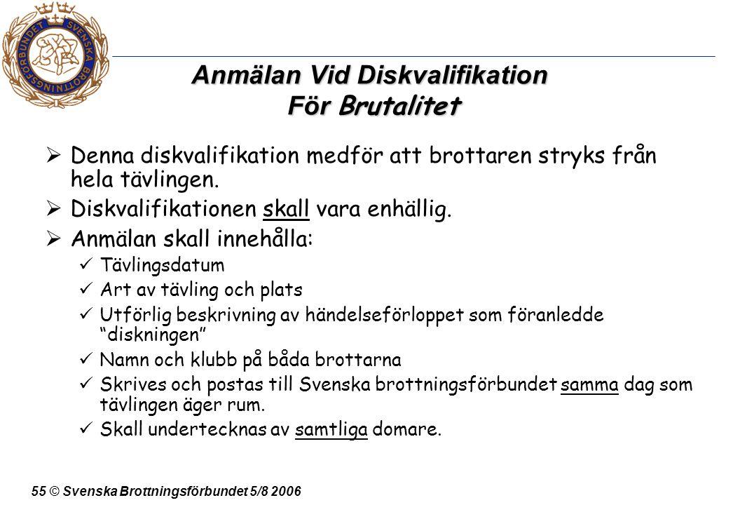 55 © Svenska Brottningsförbundet 5/8 2006 Anmälan Vid Diskvalifikation För Brutalitet  Denna diskvalifikation medför att brottaren stryks från hela t