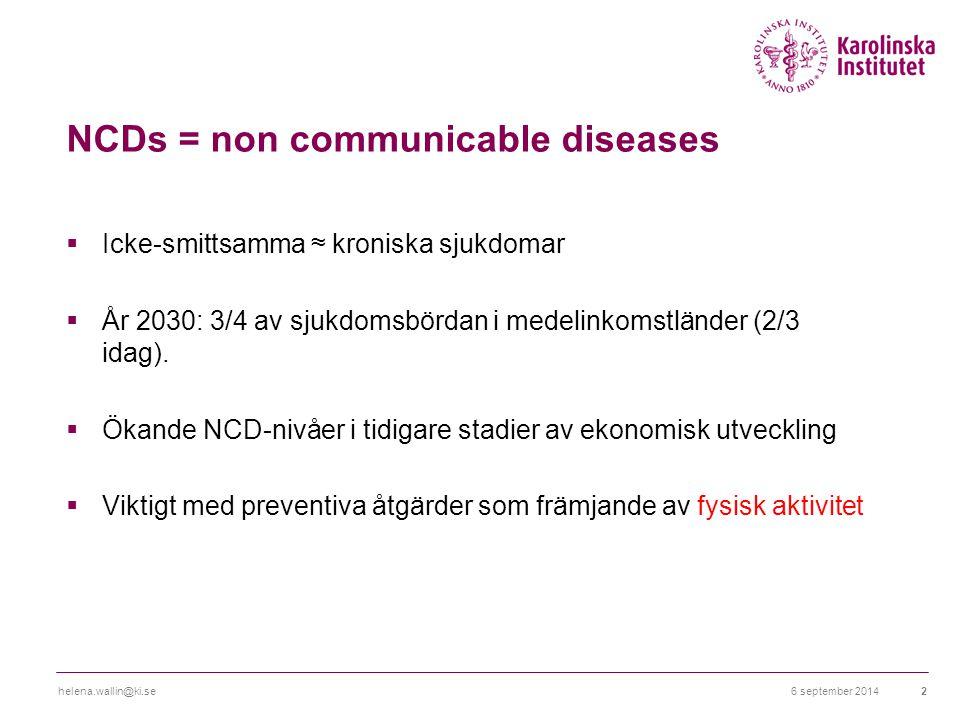 NCDs = non communicable diseases  Icke-smittsamma ≈ kroniska sjukdomar  År 2030: 3/4 av sjukdomsbördan i medelinkomstländer (2/3 idag).  Ökande NCD