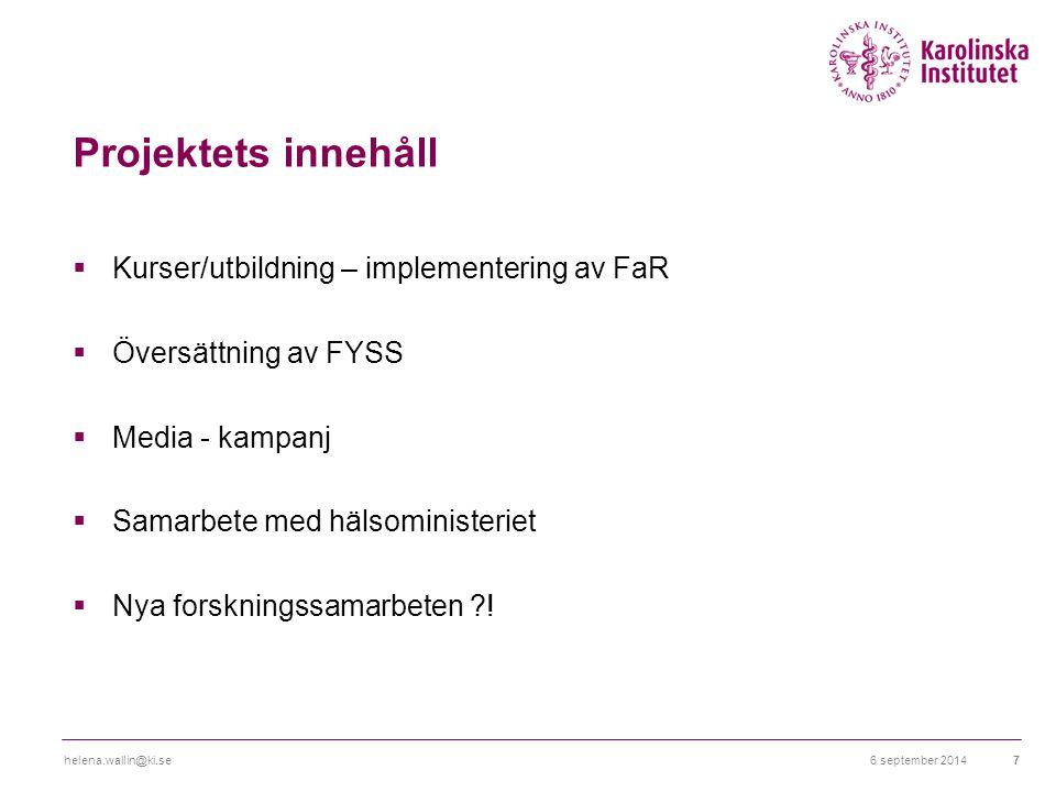 Projektets innehåll  Kurser/utbildning – implementering av FaR  Översättning av FYSS  Media - kampanj  Samarbete med hälsoministeriet  Nya forskningssamarbeten .