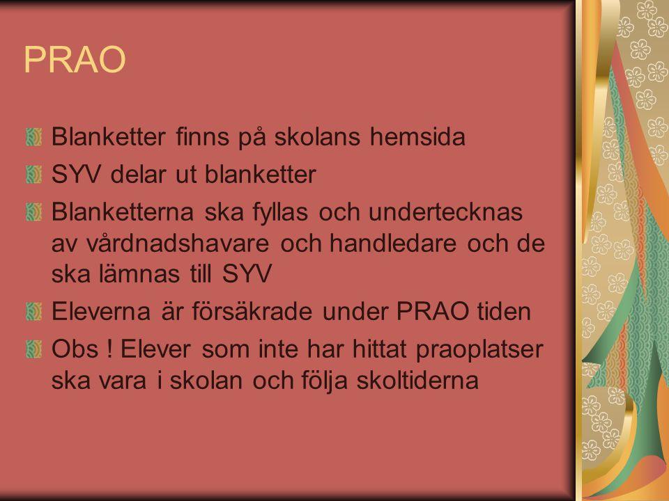 PRAO Blanketter finns på skolans hemsida SYV delar ut blanketter Blanketterna ska fyllas och undertecknas av vårdnadshavare och handledare och de ska