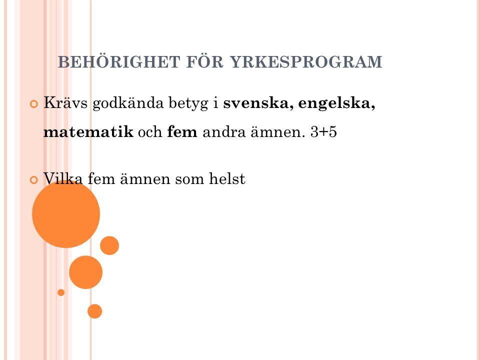 BEHÖRIGHET FÖR YRKESPROGRAM Krävs godkända betyg i svenska, engelska, matematik och fem andra ämnen. 3+5 Vilka fem ämnen som helst