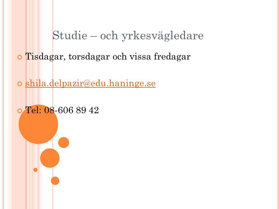 Studie – och yrkesvägledare Tisdagar, torsdagar och vissa fredagar shila.delpazir@edu.haninge.se Tel: 08-606 89 42