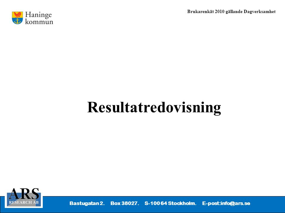 Bastugatan 2. Box 38027. S-100 64 Stockholm. E-post:info@ars.se Brukarenkät 2010 gällande Dagverksamhet Resultatredovisning