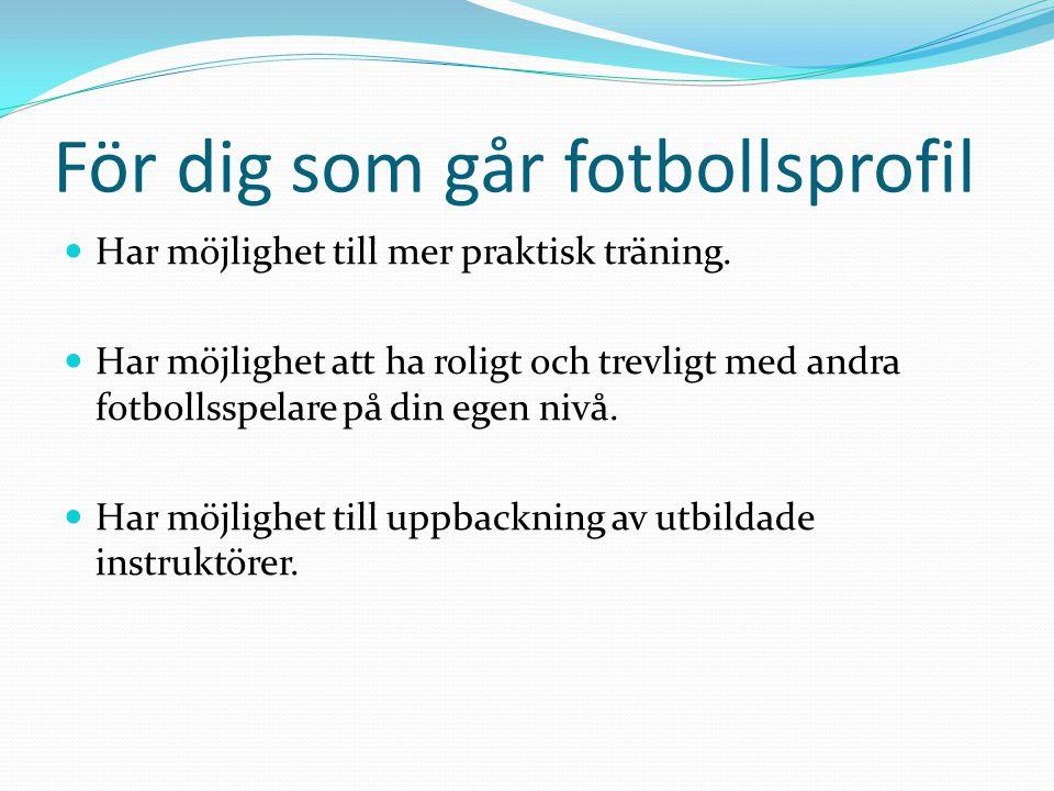 För dig som går fotbollsprofil Har möjlighet till mer praktisk träning. Har möjlighet att ha roligt och trevligt med andra fotbollsspelare på din egen
